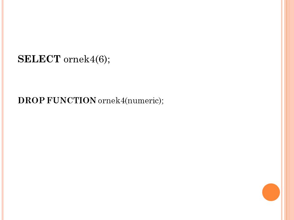 SELECT ornek4(6); DROP FUNCTION ornek4(numeric);