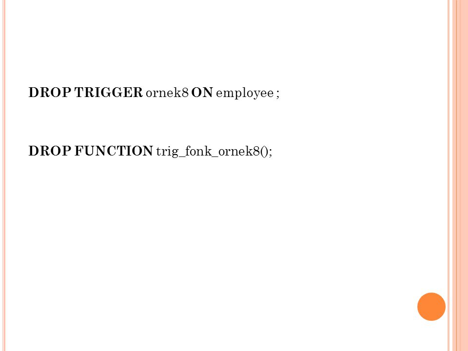 DROP TRIGGER ornek8 ON employee ; DROP FUNCTION trig_fonk_ornek8();