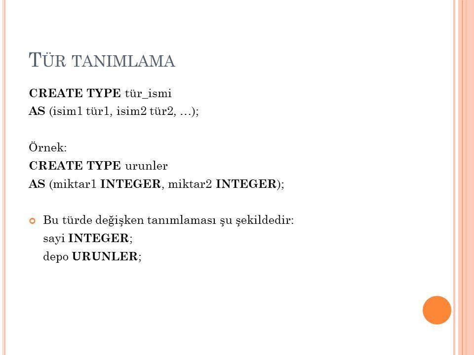 Tür tanimlama CREATE TYPE tür_ismi AS (isim1 tür1, isim2 tür2, …);