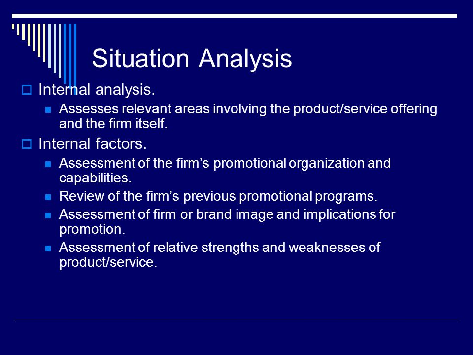 Situation Analysis Internal analysis. Internal factors.