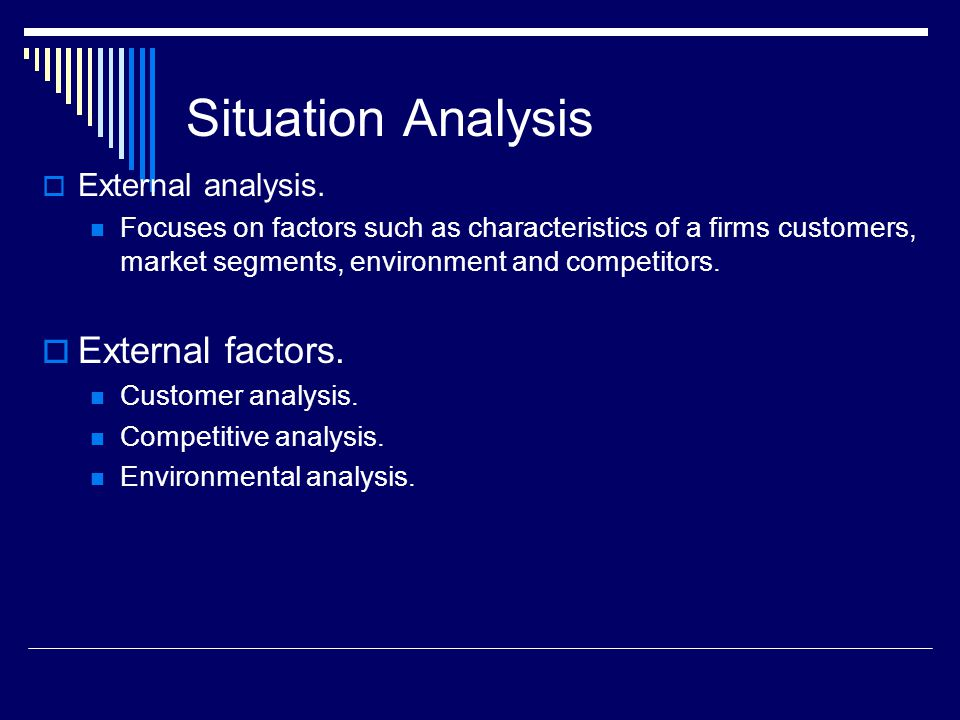 Situation Analysis External factors. External analysis.
