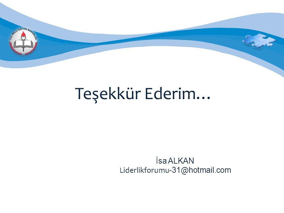 Teşekkür Ederim… İsa ALKAN Liderlikforumu-31@hotmail.com