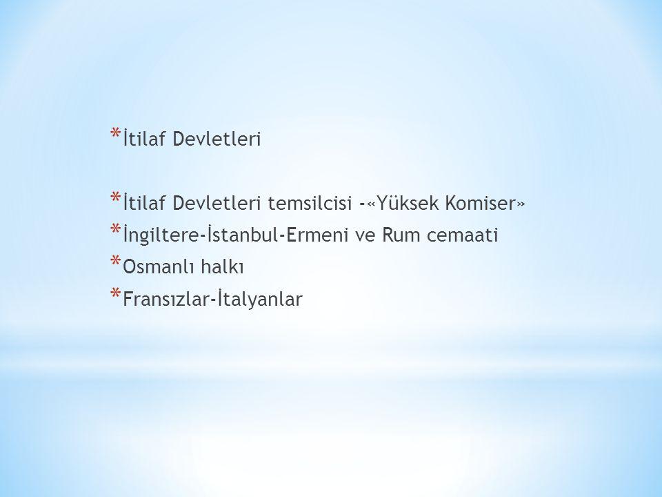İtilaf Devletleri İtilaf Devletleri temsilcisi -«Yüksek Komiser» İngiltere-İstanbul-Ermeni ve Rum cemaati.