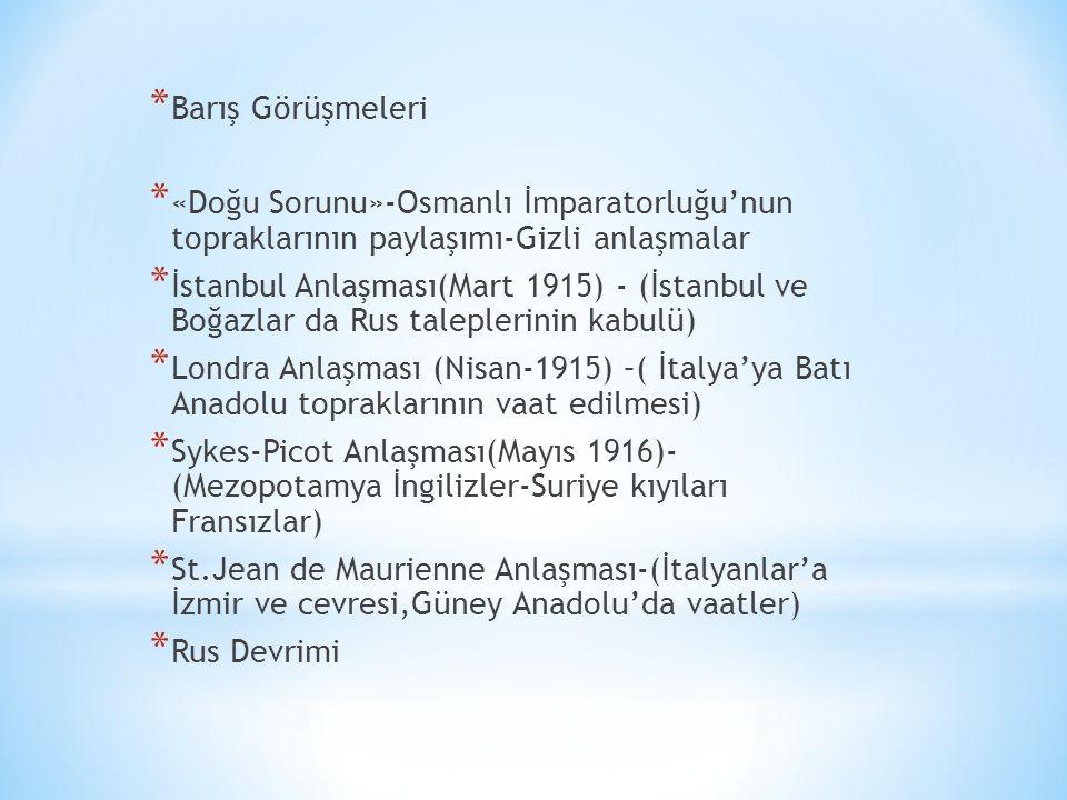 Barış Görüşmeleri «Doğu Sorunu»-Osmanlı İmparatorluğu'nun topraklarının paylaşımı-Gizli anlaşmalar.