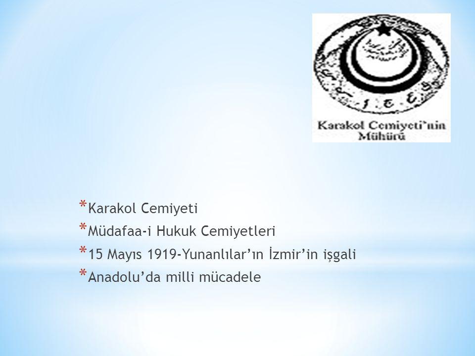 Karakol Cemiyeti Müdafaa-i Hukuk Cemiyetleri. 15 Mayıs 1919-Yunanlılar'ın İzmir'in işgali.