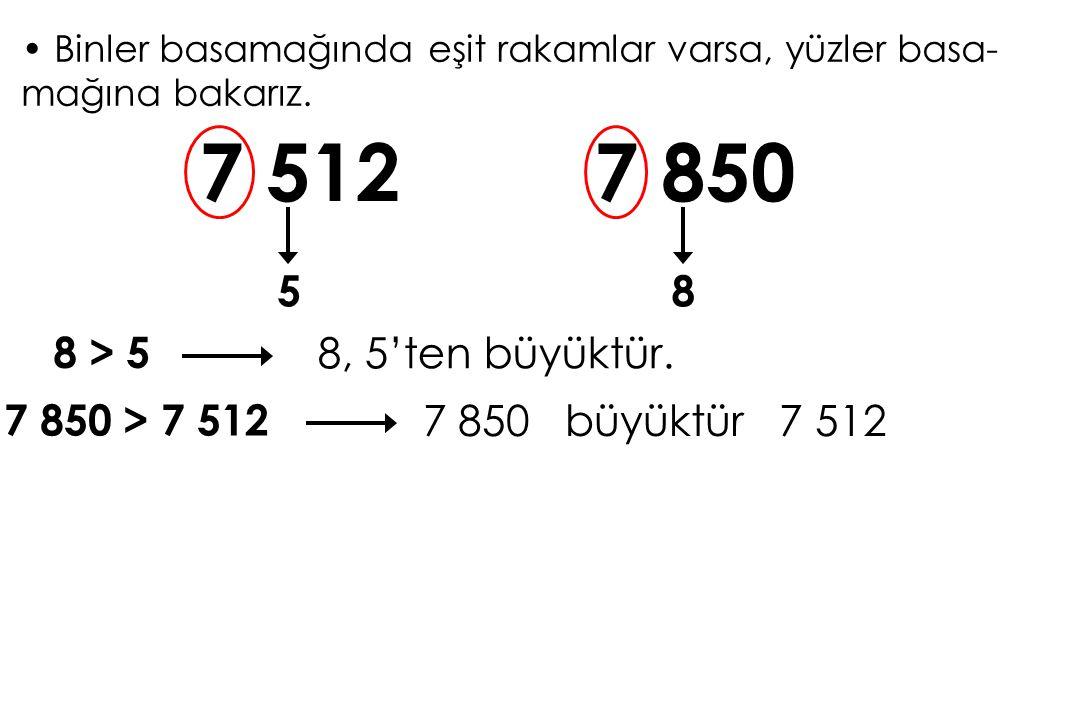 7 512 7 850 5 8 8 > 5 8, 5'ten büyüktür. 7 850 > 7 512