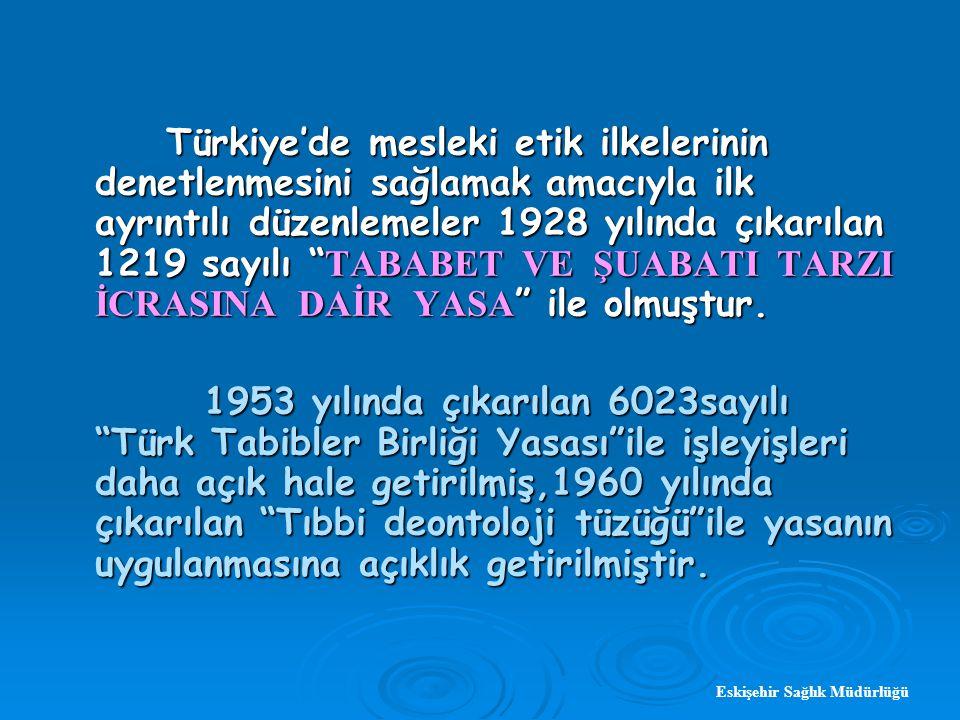 Türkiye'de mesleki etik ilkelerinin denetlenmesini sağlamak amacıyla ilk ayrıntılı düzenlemeler 1928 yılında çıkarılan 1219 sayılı TABABET VE ŞUABATI TARZI İCRASINA DAİR YASA ile olmuştur.