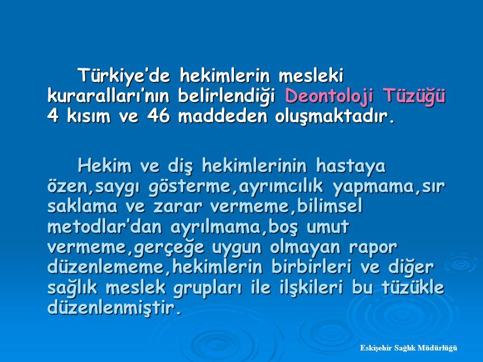 Türkiye'de hekimlerin mesleki kuraralları'nın belirlendiği Deontoloji Tüzüğü 4 kısım ve 46 maddeden oluşmaktadır.