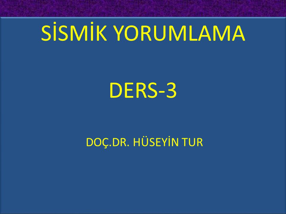 SİSMİK YORUMLAMA DERS-3