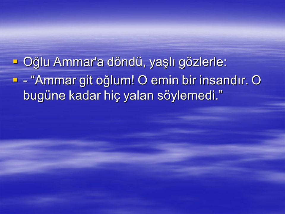 Oğlu Ammar a döndü, yaşlı gözlerle: