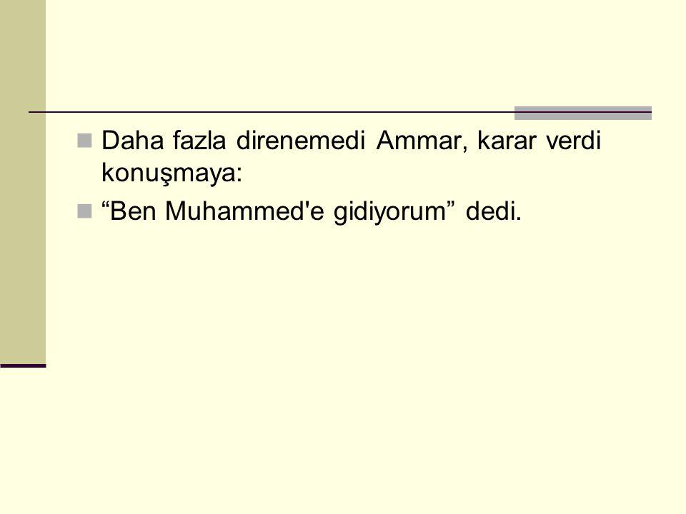 Daha fazla direnemedi Ammar, karar verdi konuşmaya: