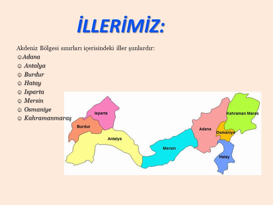 İLLERİMİZ: Akdeniz Bölgesi sınırları içerisindeki iller şunlardır: