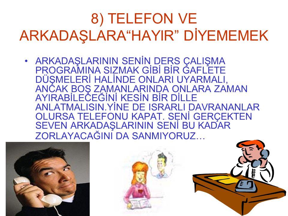 8) TELEFON VE ARKADAŞLARA HAYIR DİYEMEMEK