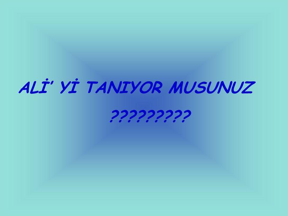 ALİ' Yİ TANIYOR MUSUNUZ