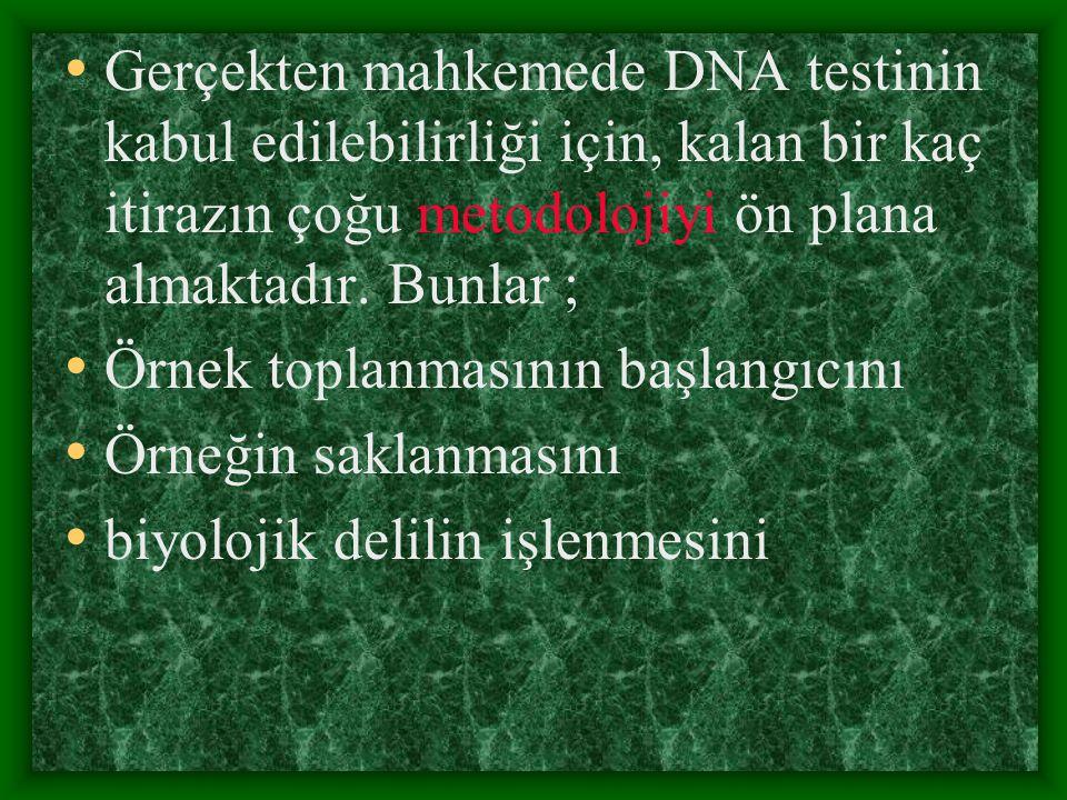 Gerçekten mahkemede DNA testinin kabul edilebilirliği için, kalan bir kaç itirazın çoğu metodolojiyi ön plana almaktadır. Bunlar ;