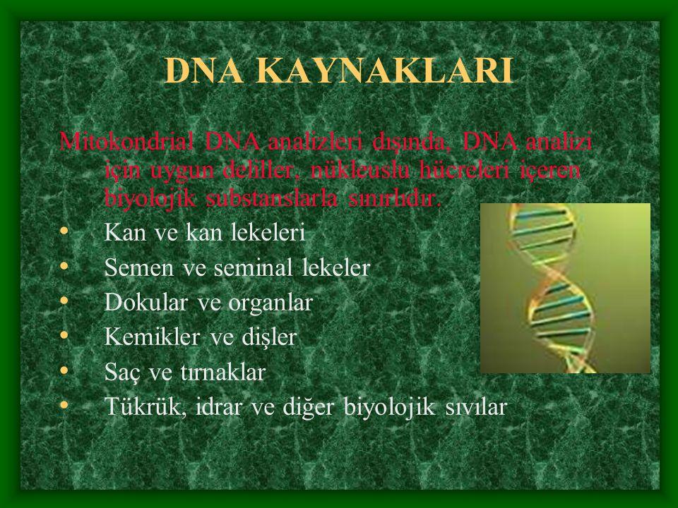 DNA KAYNAKLARI Mitokondrial DNA analizleri dışında, DNA analizi için uygun deliller, nükleuslu hücreleri içeren biyolojik substanslarla sınırlıdır.