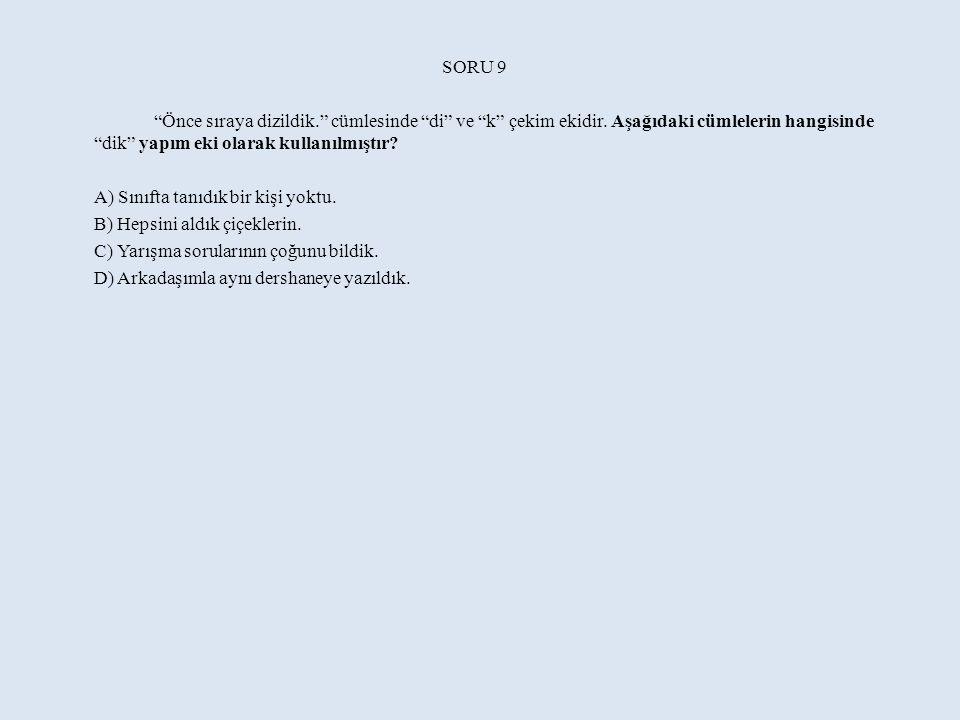 SORU 9 Önce sıraya dizildik. cümlesinde di ve k çekim ekidir. Aşağıdaki cümlelerin hangisinde dik yapım eki olarak kullanılmıştır