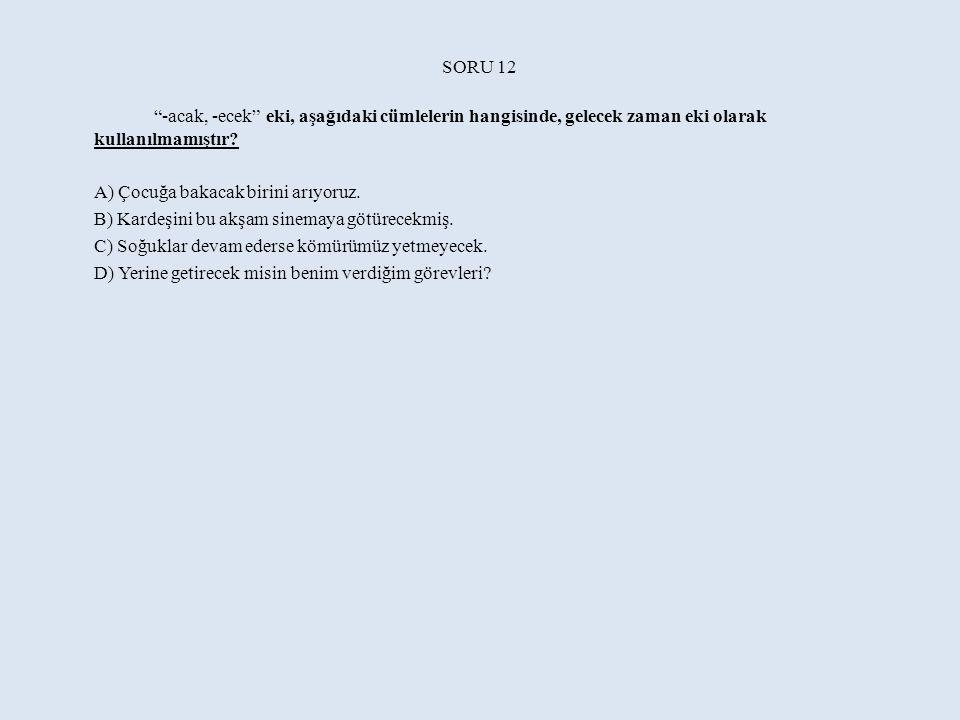 SORU 12 -acak, -ecek eki, aşağıdaki cümlelerin hangisinde, gelecek zaman eki olarak kullanılmamıştır
