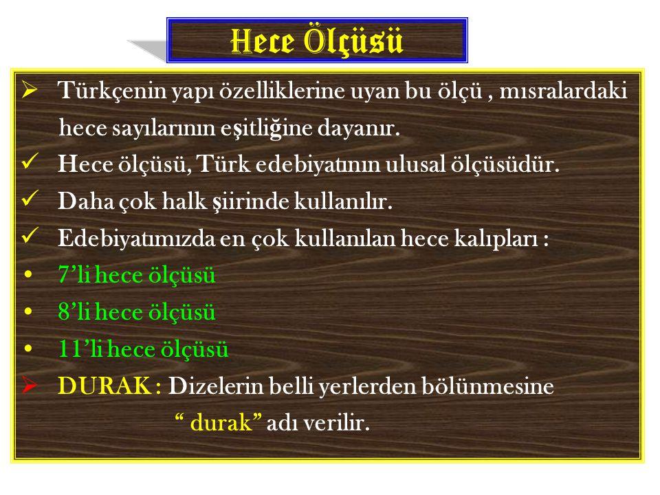 Hece Ölçüsü Türkçenin yapı özelliklerine uyan bu ölçü , mısralardaki