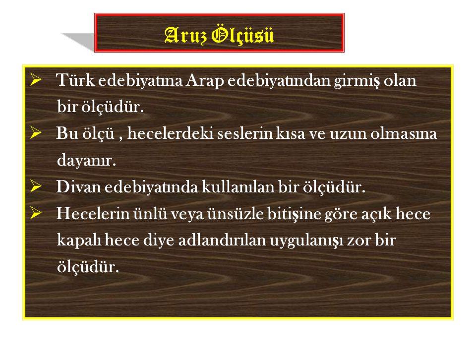 Aruz Ölçüsü Türk edebiyatına Arap edebiyatından girmiş olan