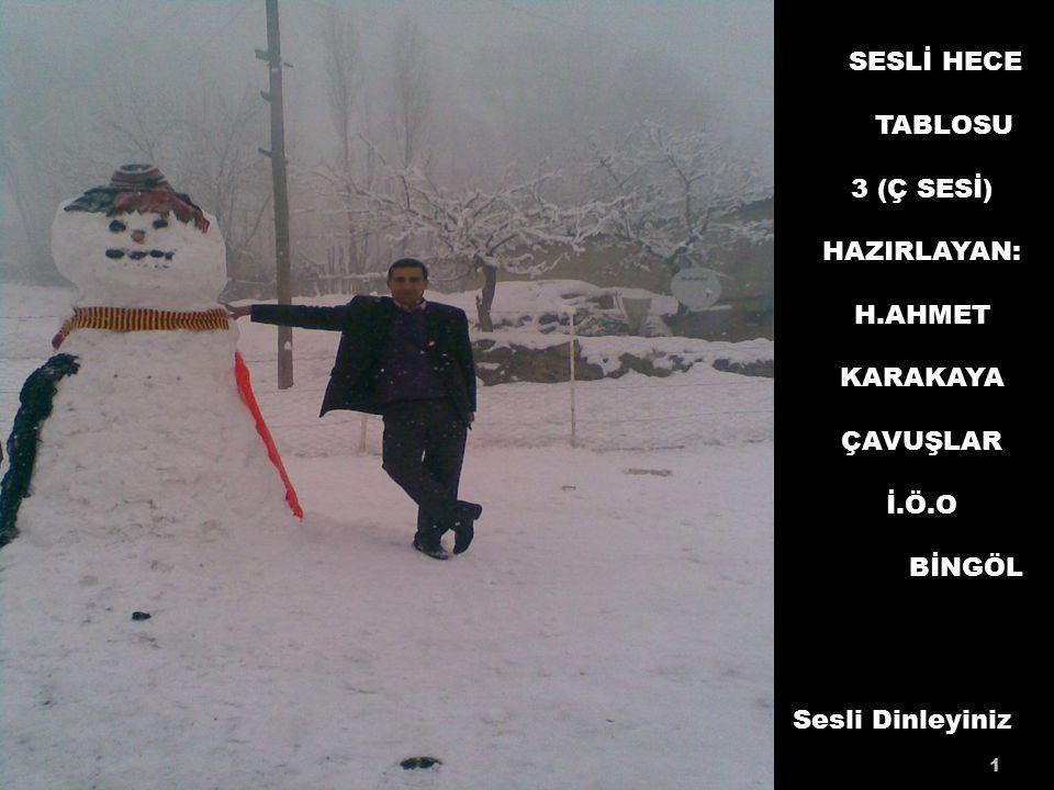 SESLİ HECE TABLOSU 3 (Ç SESİ) HAZIRLAYAN: H.AHMET KARAKAYA ÇAVUŞLAR