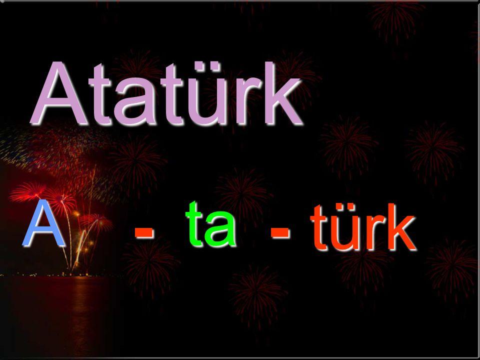 Atatürk A ta - - türk
