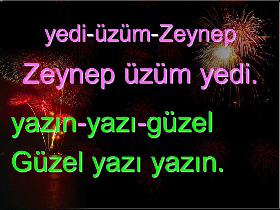 yedi-üzüm-Zeynep Zeynep üzüm yedi. yazın-yazı-güzel Güzel yazı yazın.