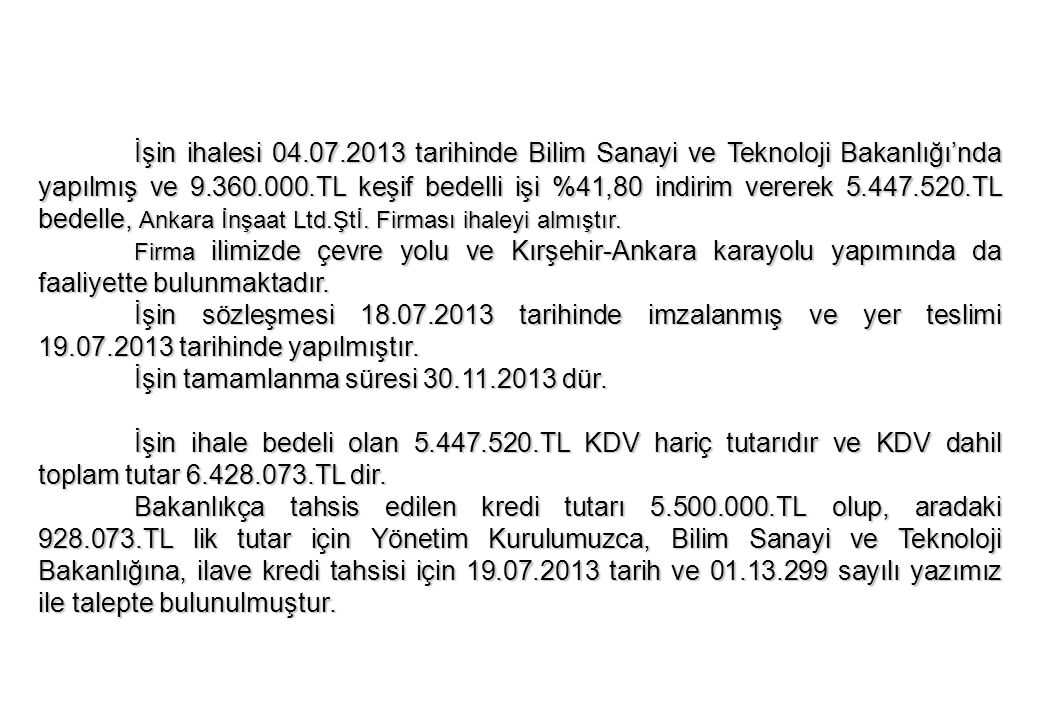 İşin ihalesi 04.07.2013 tarihinde Bilim Sanayi ve Teknoloji Bakanlığı'nda yapılmış ve 9.360.000.TL keşif bedelli işi %41,80 indirim vererek 5.447.520.TL bedelle, Ankara İnşaat Ltd.Ştİ. Firması ihaleyi almıştır.