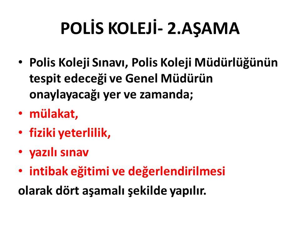 POLİS KOLEJİ- 2.AŞAMA Polis Koleji Sınavı, Polis Koleji Müdürlüğünün tespit edeceği ve Genel Müdürün onaylayacağı yer ve zamanda;
