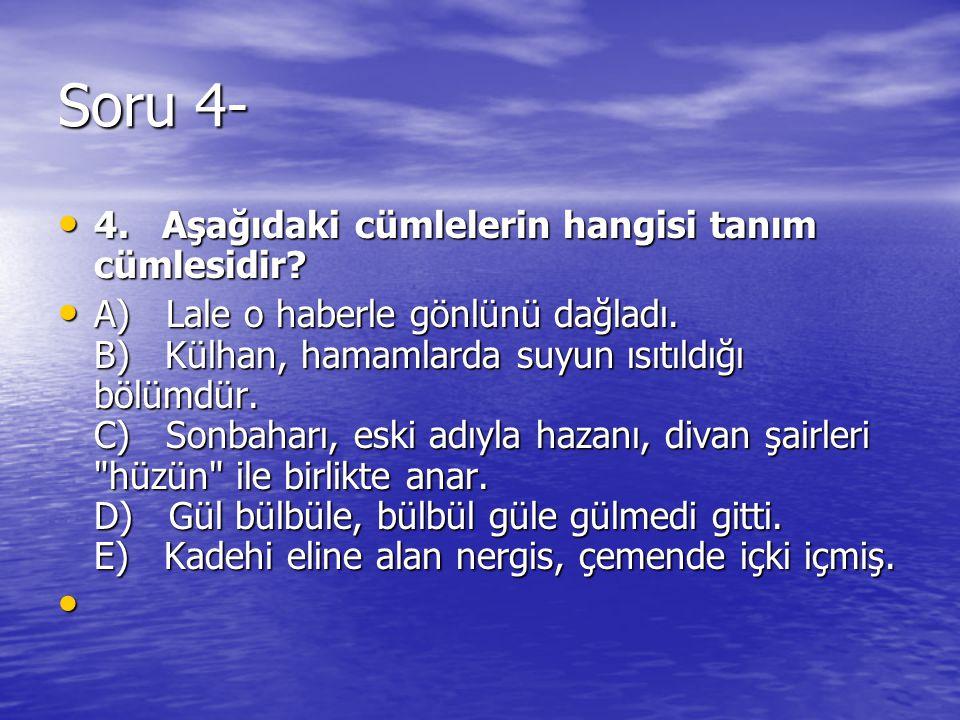 Soru 4- 4. Aşağıdaki cümlelerin hangisi tanım cümlesidir