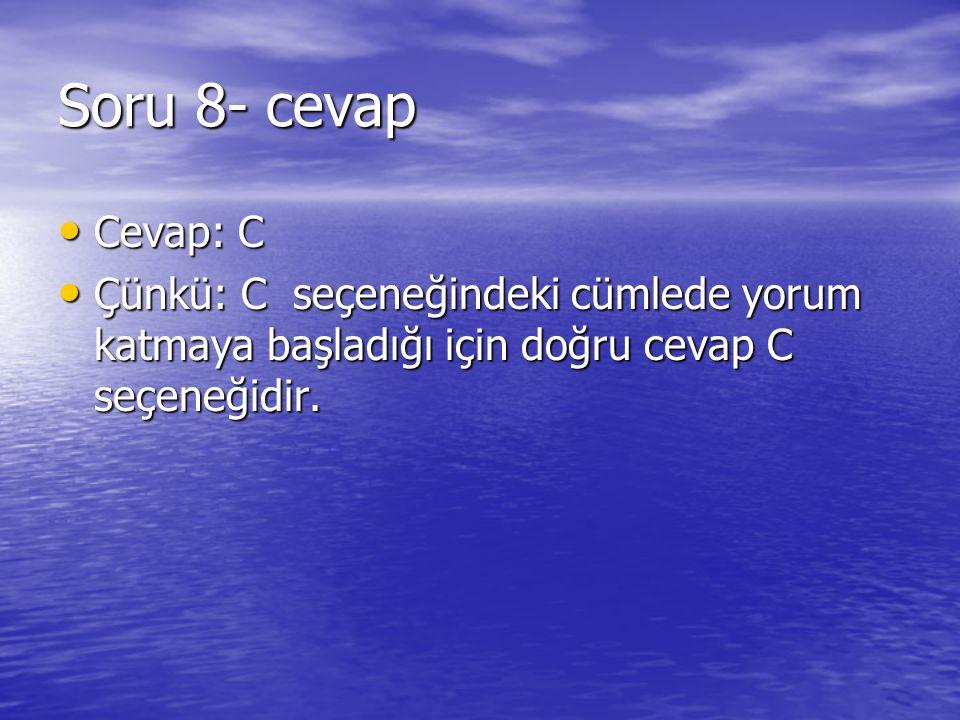 Soru 8- cevap Cevap: C.