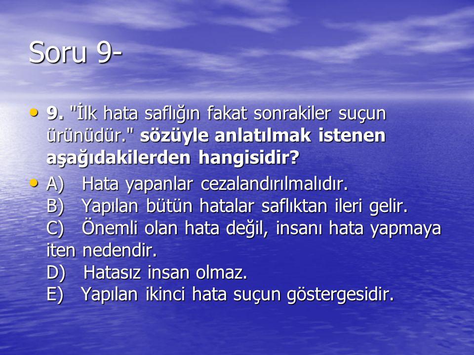 Soru 9- 9. İlk hata saflığın fakat sonrakiler suçun ürünüdür. sözüyle anlatılmak istenen aşağıdakilerden hangisidir