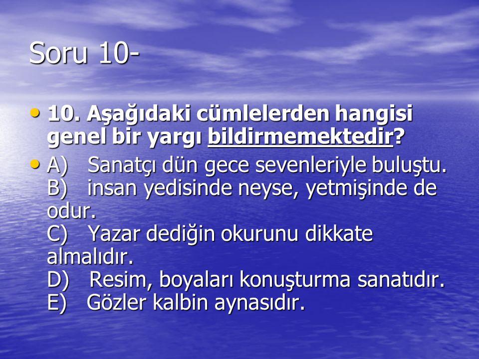 Soru 10- 10. Aşağıdaki cümlelerden hangisi genel bir yargı bildirmemektedir