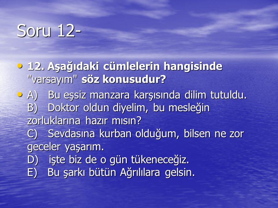 Soru 12- 12. Aşağıdaki cümlelerin hangisinde varsayım söz konusudur