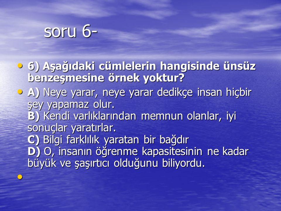 soru 6- 6) Aşağıdaki cümlelerin hangisinde ünsüz benzeşmesine örnek yoktur