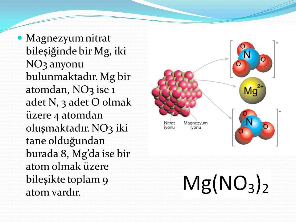Magnezyum nitrat bileşiğinde bir Mg, iki NO3 anyonu bulunmaktadır
