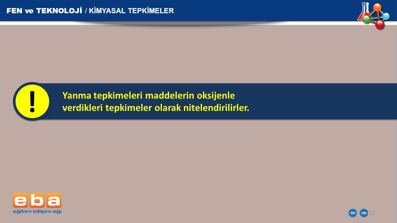 ! FEN ve TEKNOLOJİ / KİMYASAL TEPKİMELER