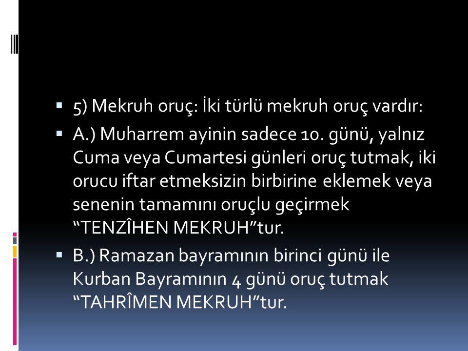5) Mekruh oruç: İki türlü mekruh oruç vardır: