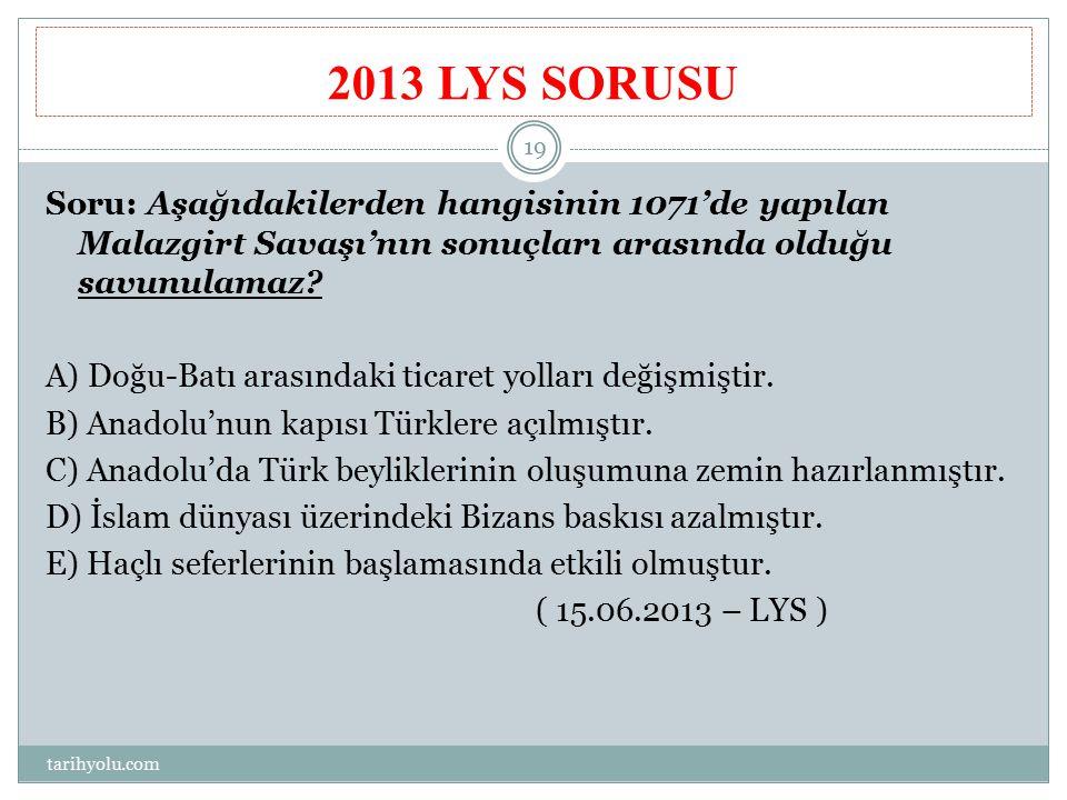 2013 LYS SORUSU Soru: Aşağıdakilerden hangisinin 1071'de yapılan Malazgirt Savaşı'nın sonuçları arasında olduğu savunulamaz
