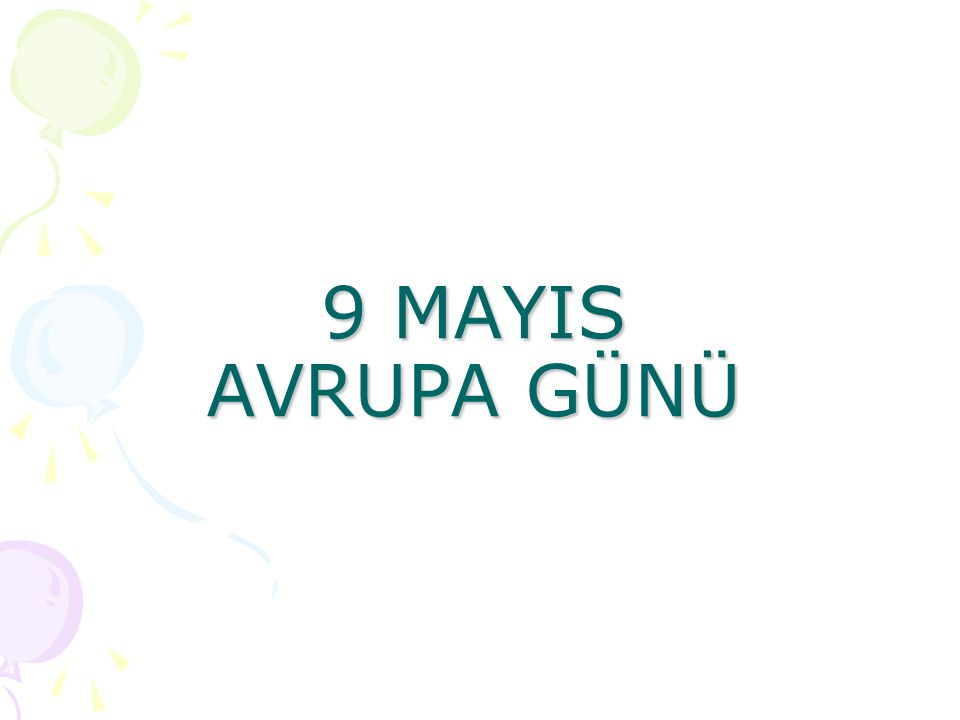 9 MAYIS AVRUPA GÜNÜ