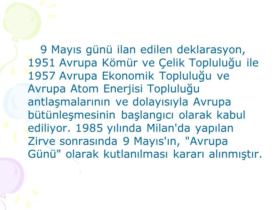 9 Mayıs günü ilan edilen deklarasyon, 1951 Avrupa Kömür ve Çelik Topluluğu ile 1957 Avrupa Ekonomik Topluluğu ve Avrupa Atom Enerjisi Topluluğu antlaşmalarının ve dolayısıyla Avrupa bütünleşmesinin başlangıcı olarak kabul ediliyor.