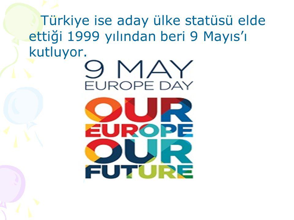 Türkiye ise aday ülke statüsü elde ettiği 1999 yılından beri 9 Mayıs'ı kutluyor.