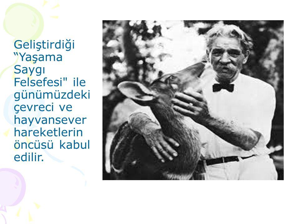 Geliştirdiği Yaşama Saygı Felsefesi ile günümüzdeki çevreci ve hayvansever hareketlerin öncüsü kabul edilir.