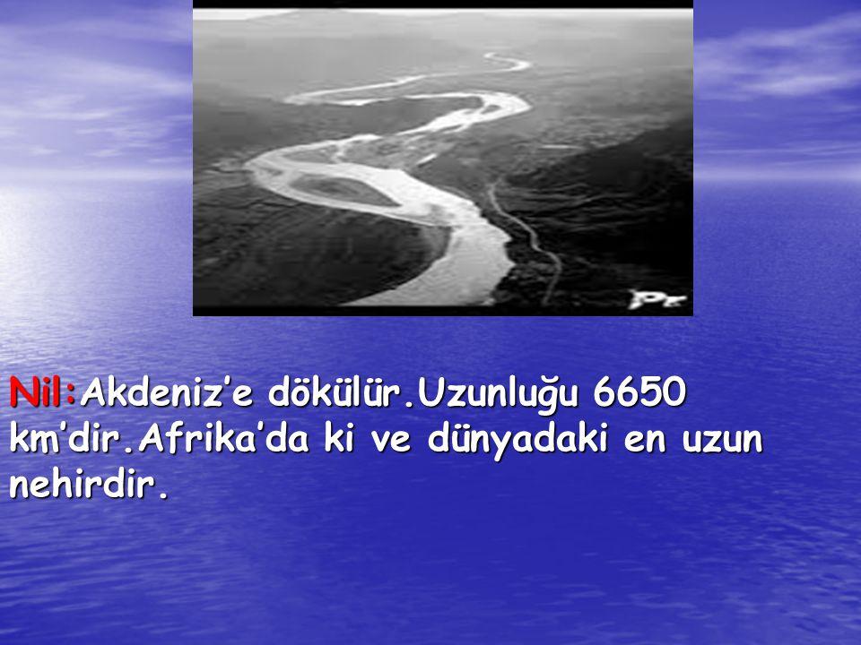 Nil:Akdeniz'e dökülür. Uzunluğu 6650 km'dir