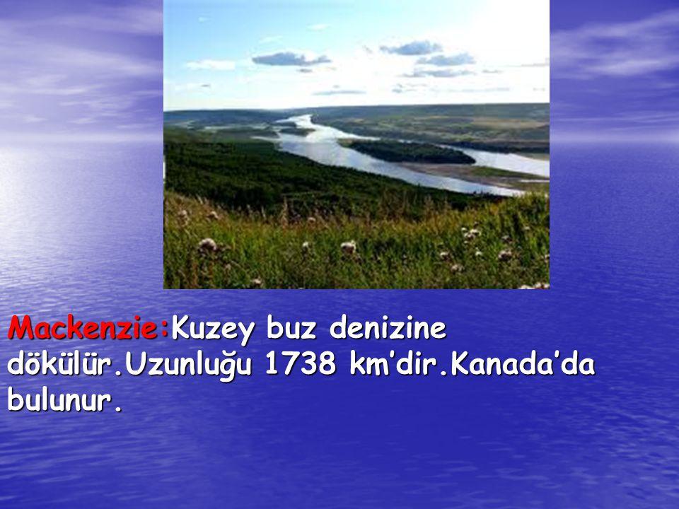 Mackenzie:Kuzey buz denizine dökülür. Uzunluğu 1738 km'dir