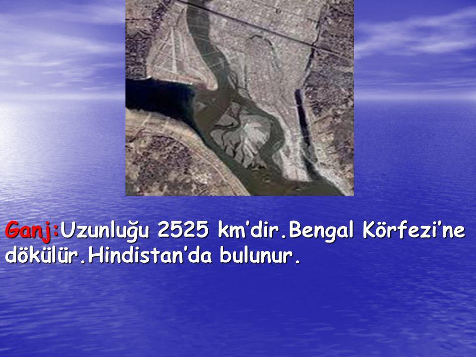 Ganj:Uzunluğu 2525 km'dir. Bengal Körfezi'ne dökülür