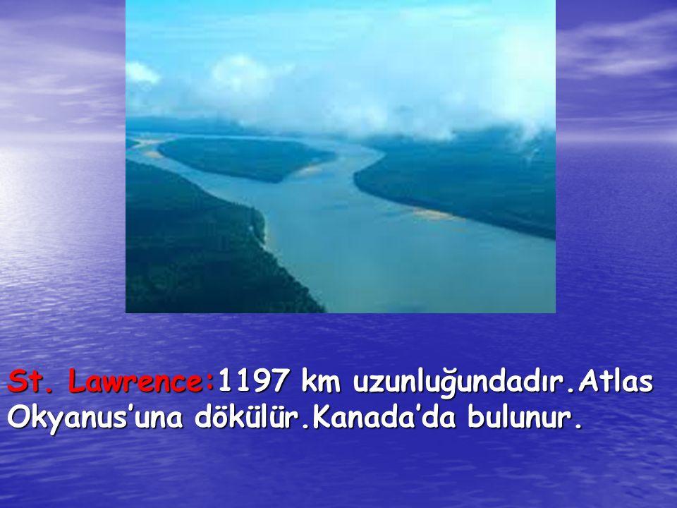 St. Lawrence:1197 km uzunluğundadır. Atlas Okyanus'una dökülür