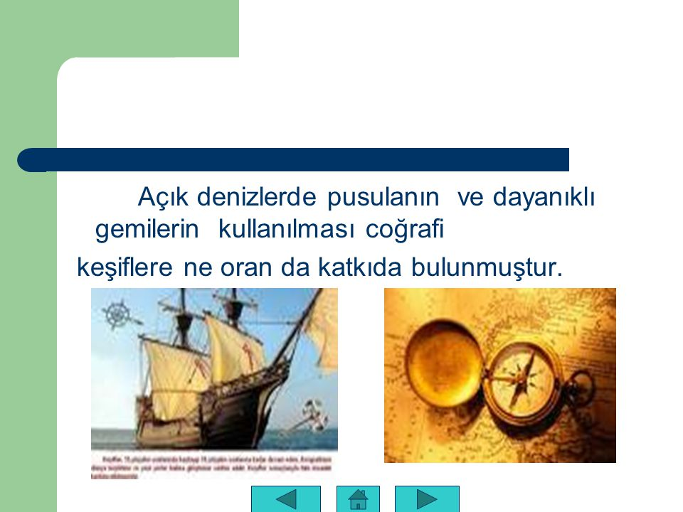 Açık denizlerde pusulanın ve dayanıklı gemilerin kullanılması coğrafi