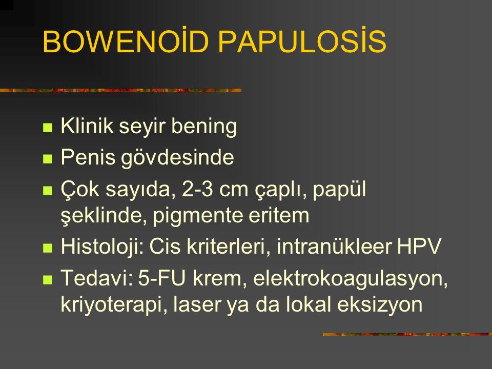 BOWENOİD PAPULOSİS Klinik seyir bening Penis gövdesinde