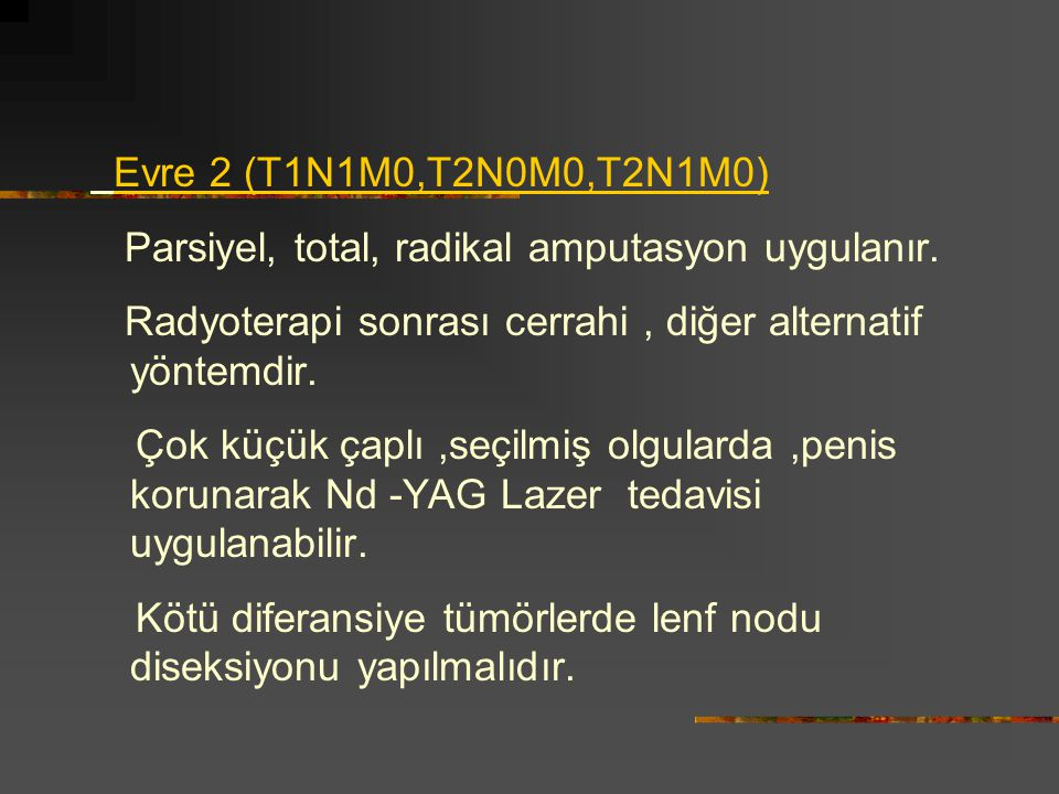 Evre 2 (T1N1M0,T2N0M0,T2N1M0) Parsiyel, total, radikal amputasyon uygulanır. Radyoterapi sonrası cerrahi , diğer alternatif yöntemdir.